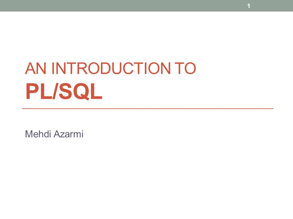 AN INTRODUCTION TO PL/SQL Mehdi Azarmi 1