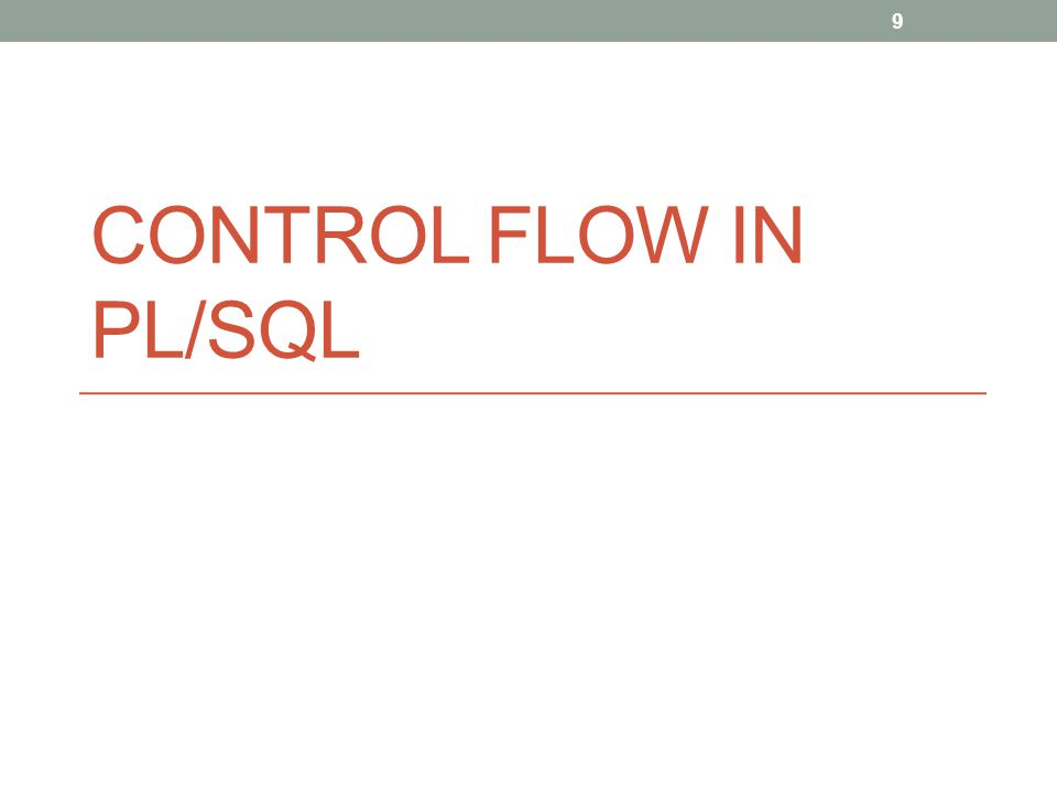 CONTROL FLOW IN PL/SQL 9