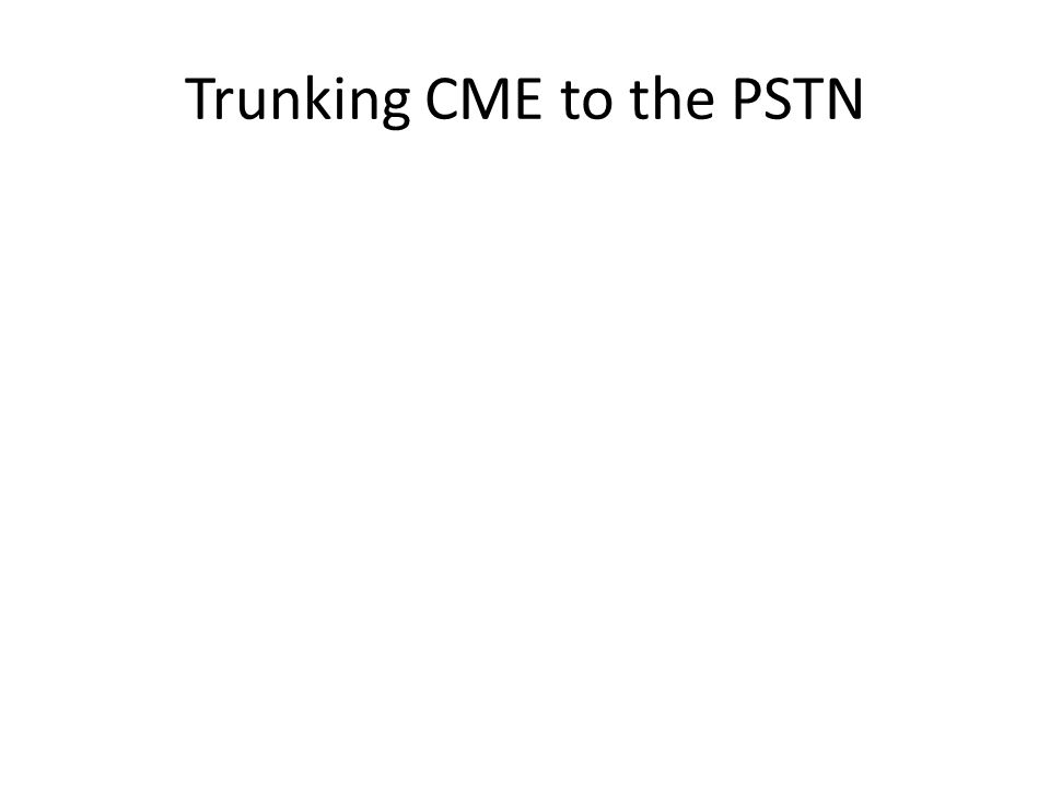 Trunking CME to the PSTN