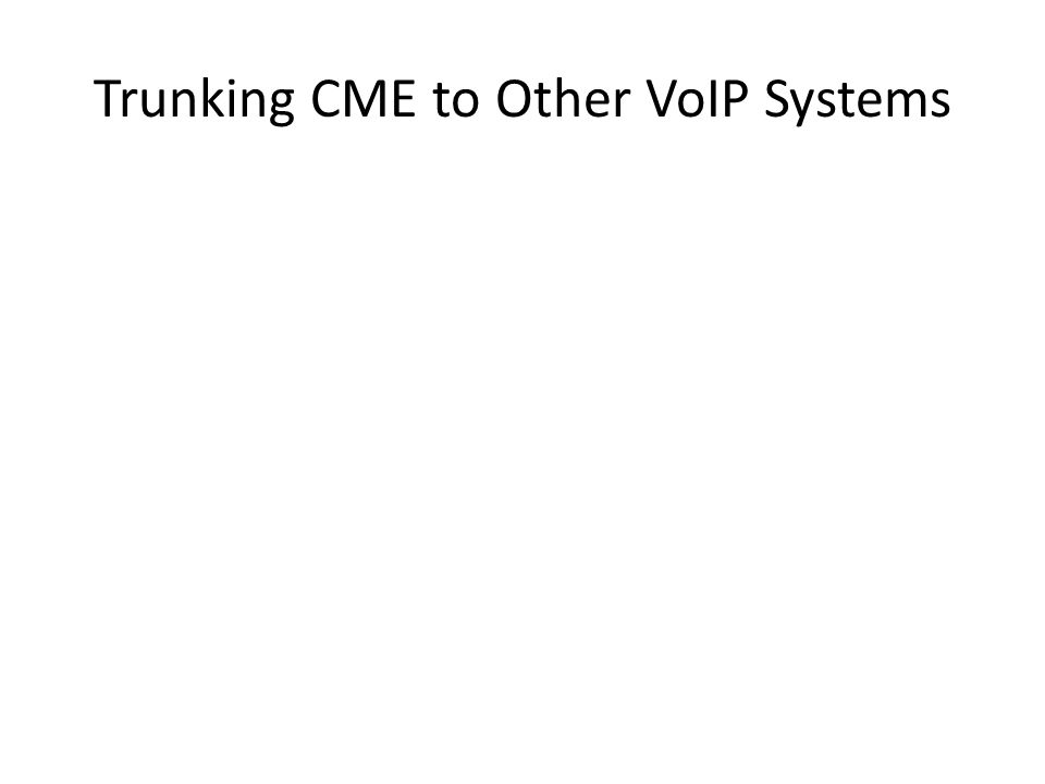 Trunking CME to Other VoIP Systems