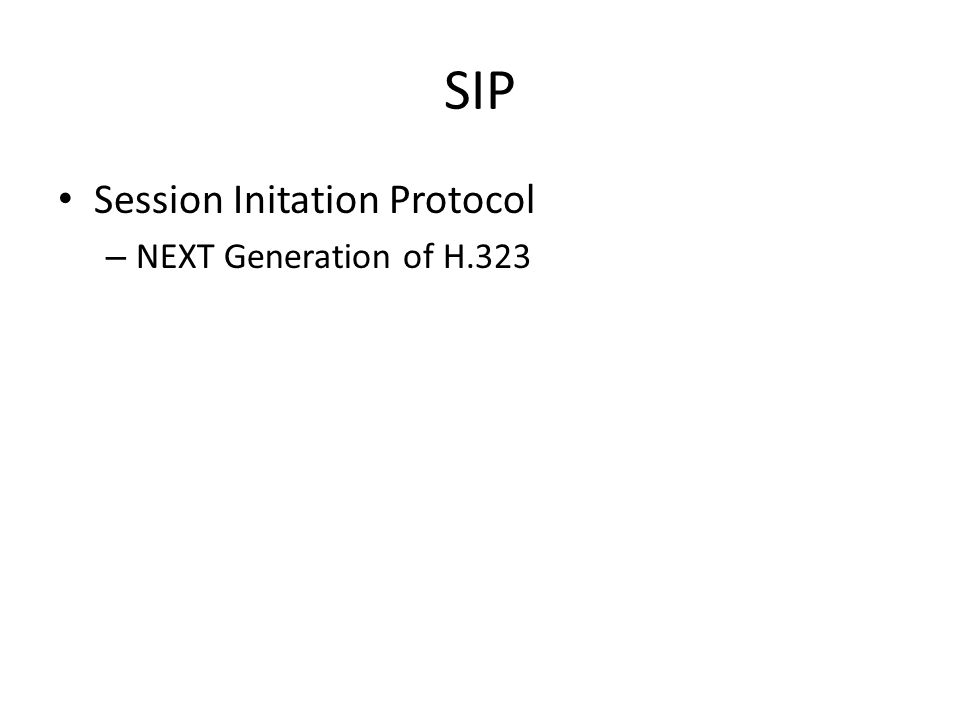 SIP Session Initation Protocol – NEXT Generation of H.323