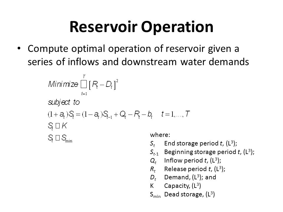 Reservoir Operation Compute optimal operation of reservoir given a series of inflows and downstream water demands where: S t End storage period t, (L