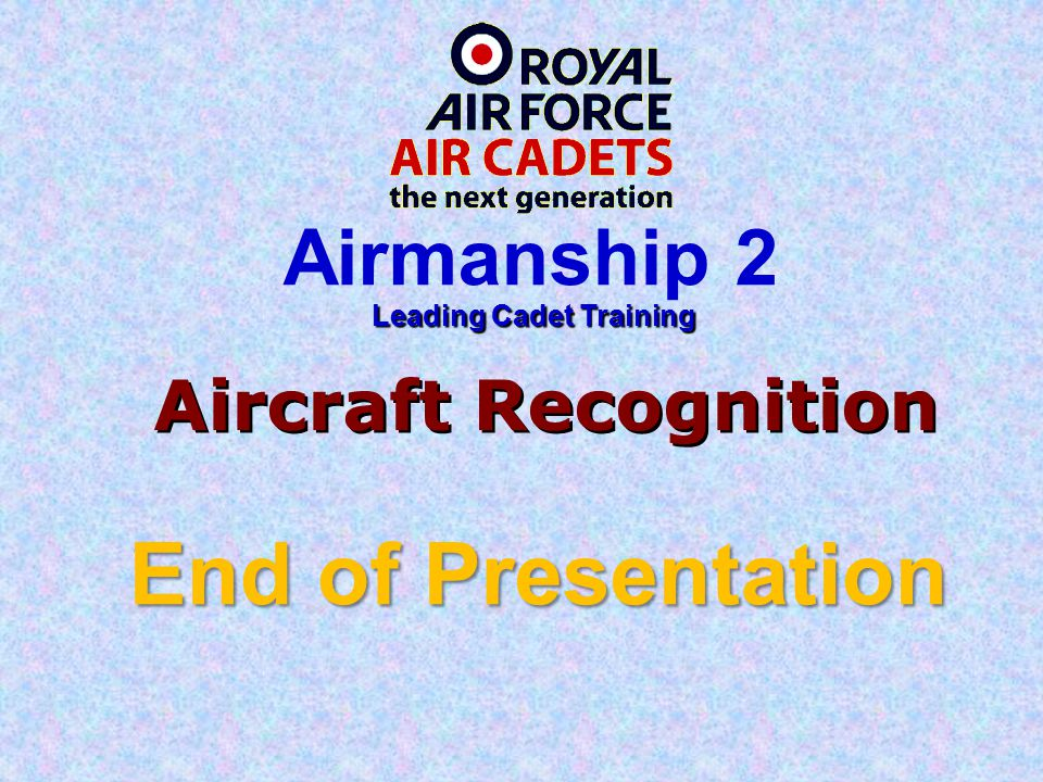Aircraft Recognition End of Presentation Leading Cadet Training Airmanship 2