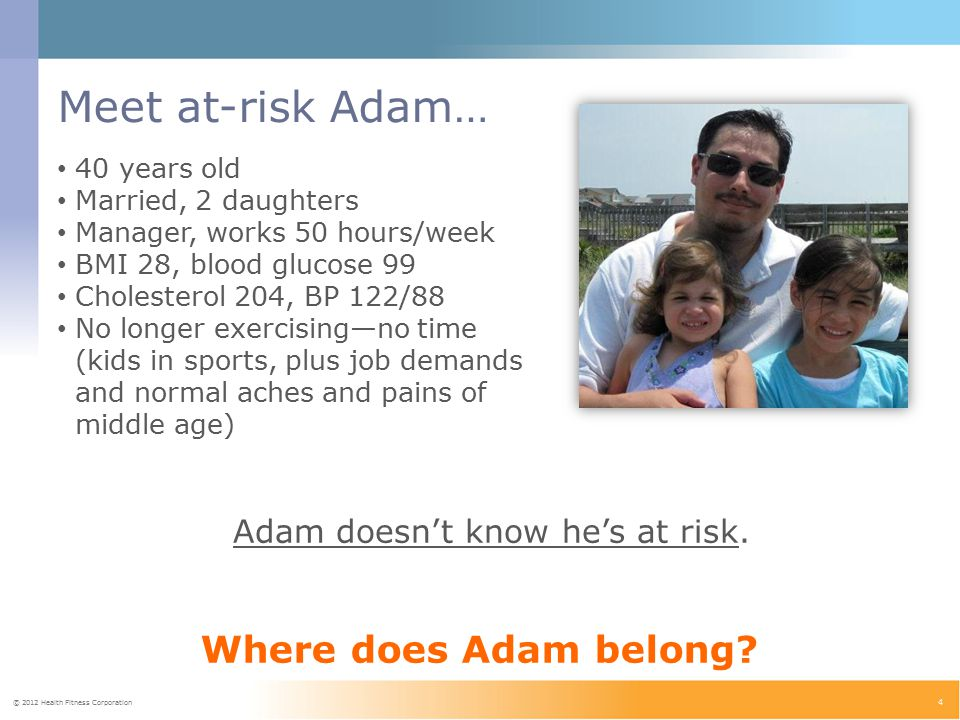 © 2012 Health Fitness Corporation 4 Meet at-risk Adam… Adam doesn't know he's at risk.