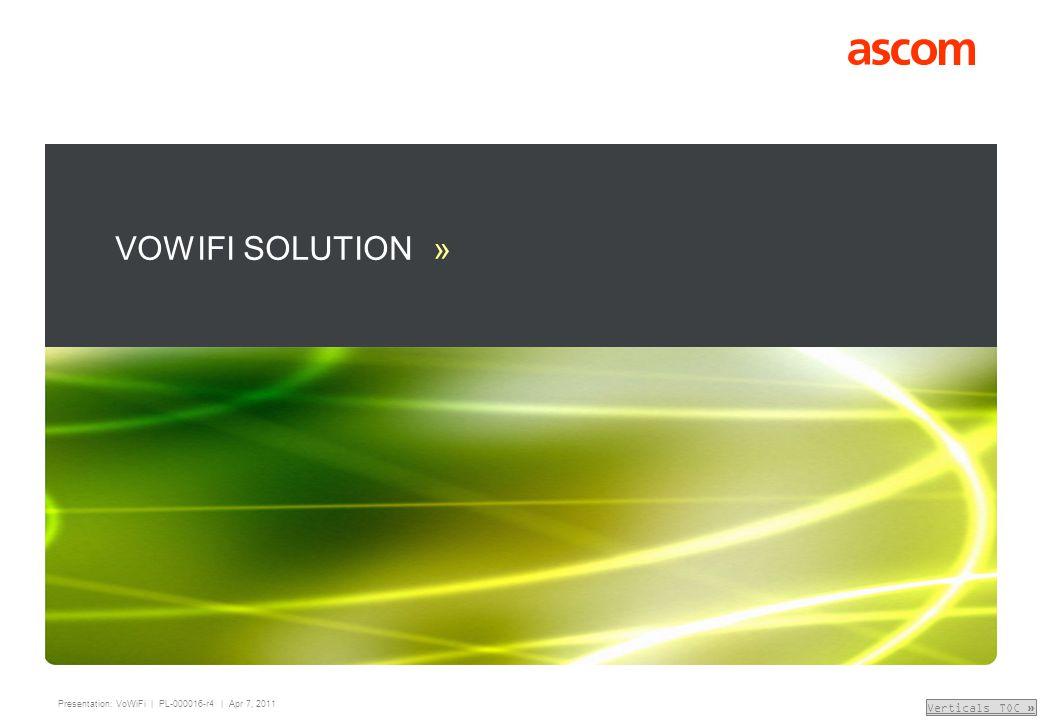 Presentation: VoWiFi | PL-000016-r4 | Apr 7, 2011 Verticals TOC » VOWIFI SOLUTION »