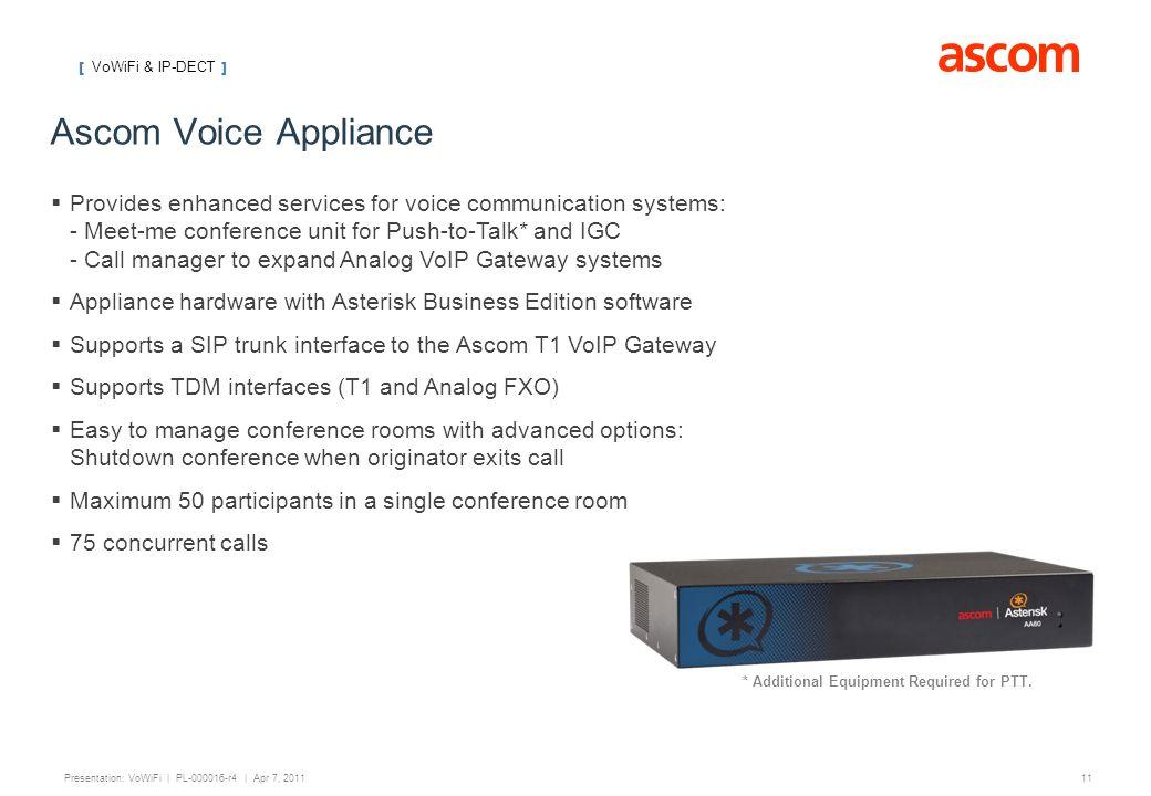 [ VoWiFi ] 11 Presentation: VoWiFi | PL-000016-r4 | Apr 7, 2011 Ascom Voice Appliance   Provides enhanced services for voice communication systems: