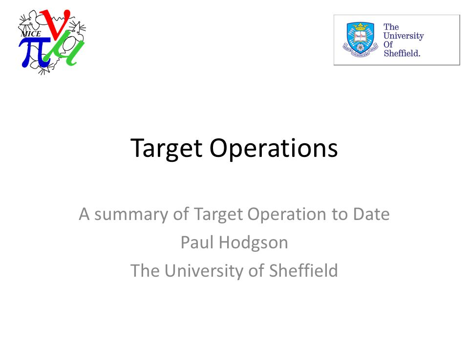 Target Operations A summary of Target Operation to Date Paul Hodgson The University of Sheffield