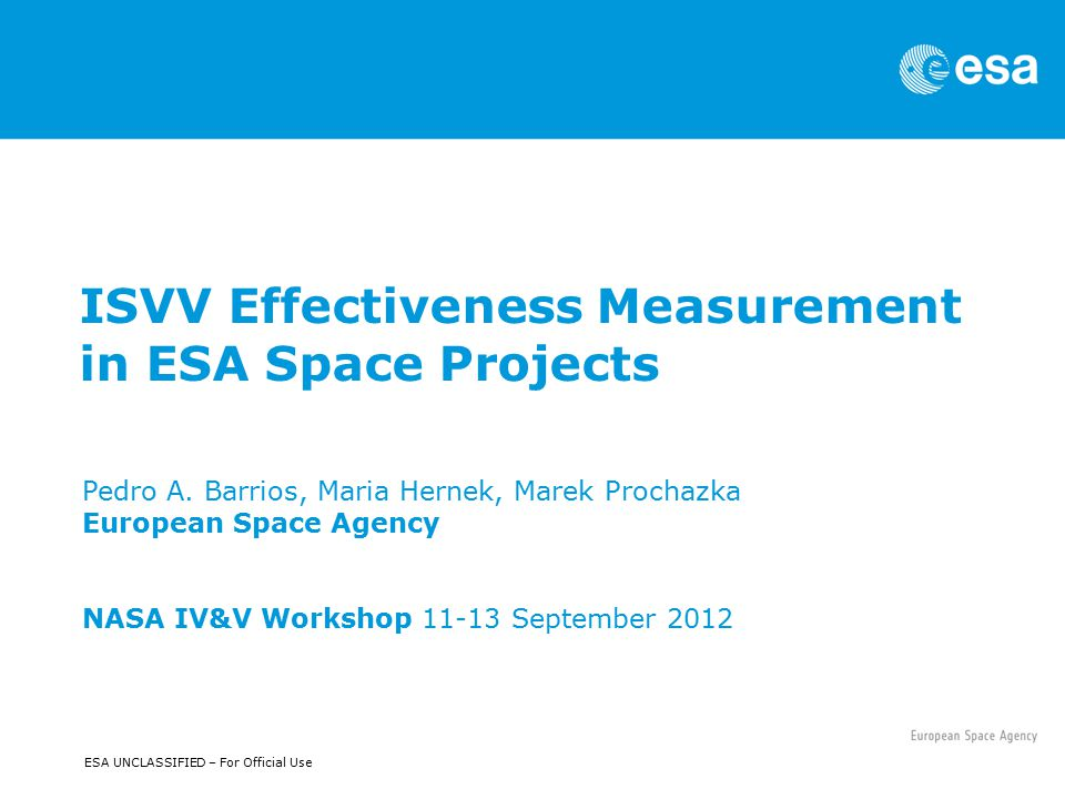ESA UNCLASSIFIED – For Official Use ISVV Effectiveness Measurement in ESA Space Projects Pedro A.