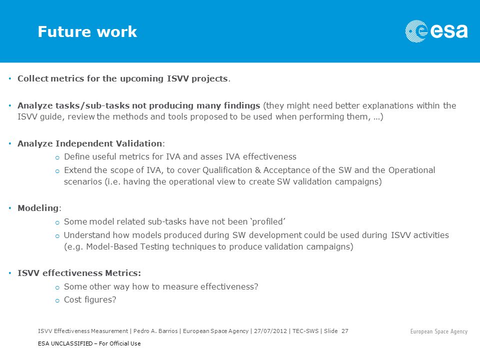 ISVV Effectiveness Measurement | Pedro A. Barrios | European Space Agency | 27/07/2012 | TEC-SWS | Slide 27 ESA UNCLASSIFIED – For Official Use Future