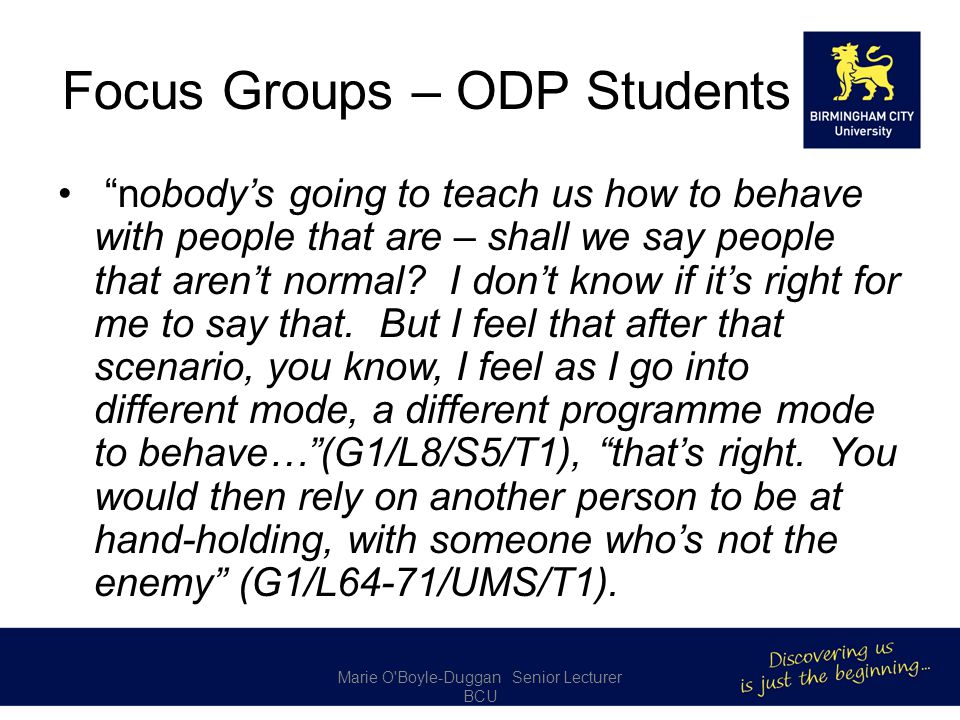 Focus Groups – ODP Students nobody's going to teach us how to behave with people that are – shall we say people that aren't normal.