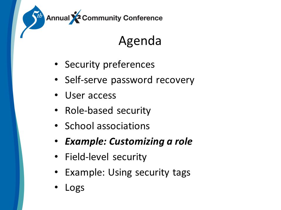 Agenda Security preferences Self-serve password recovery User access Role-based security School associations Example: Customizing a role Field-level security Example: Using security tags Logs