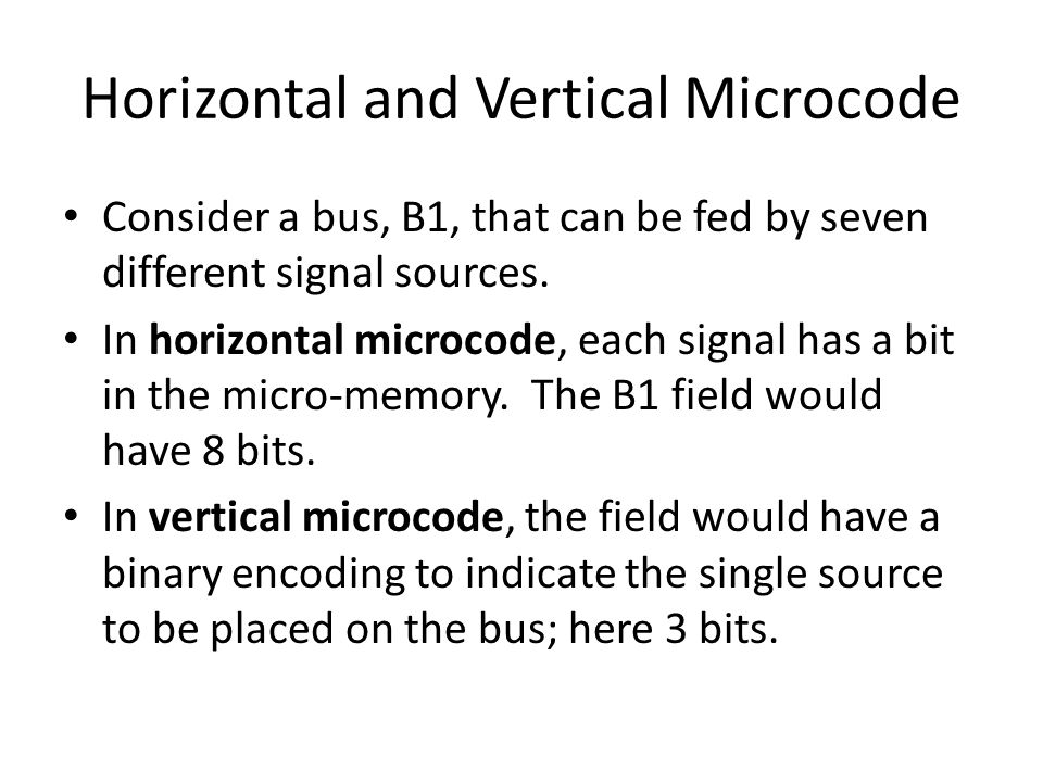 Horizontal and Vertical Microcode Consider a bus, B1, that can be fed by seven different signal sources.