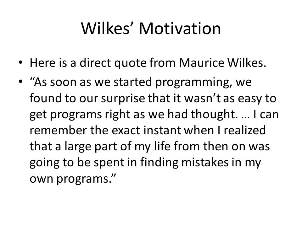 Wilkes' Motivation Here is a direct quote from Maurice Wilkes.