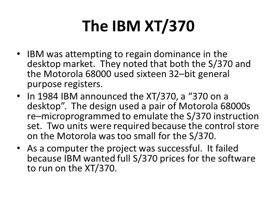 The IBM XT/370 IBM was attempting to regain dominance in the desktop market.