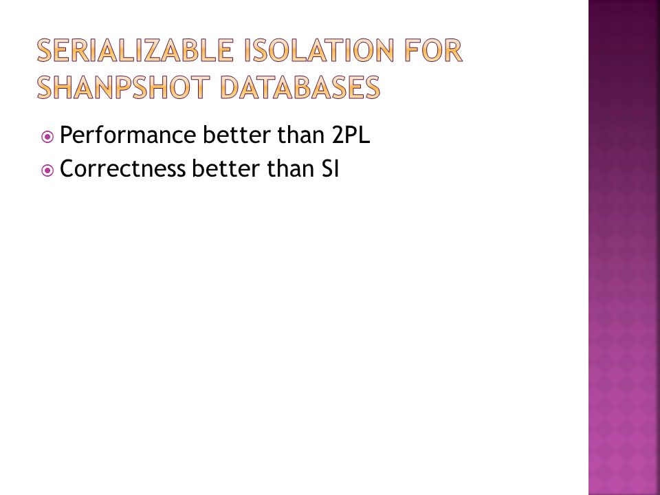  Performance better than 2PL  Correctness better than SI