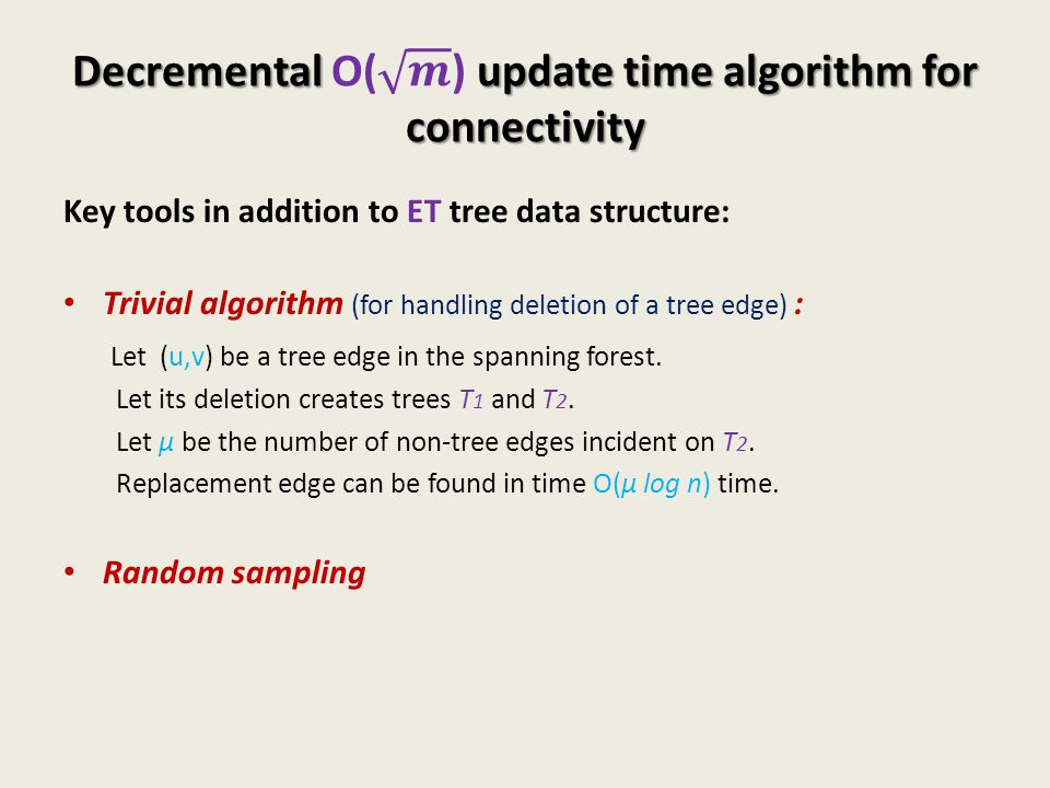 Key tools in addition to ET tree data structure: Trivial algorithm (for handling deletion of a tree edge) : Let (u,v) be a tree edge in the spanning f
