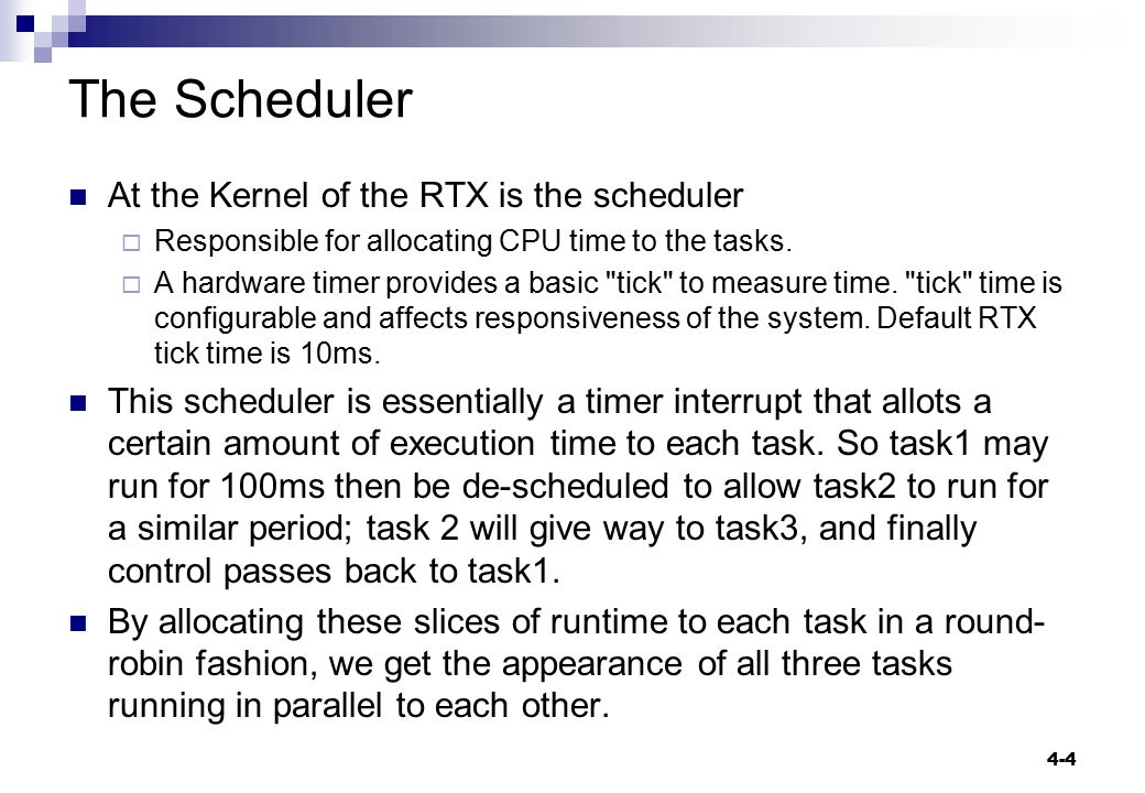 The Scheduler In order to make the task-switching process happen, we have the code overhead of the RTOS and we have to dedicate a CPU hardware timer to provide the RTOS time reference.