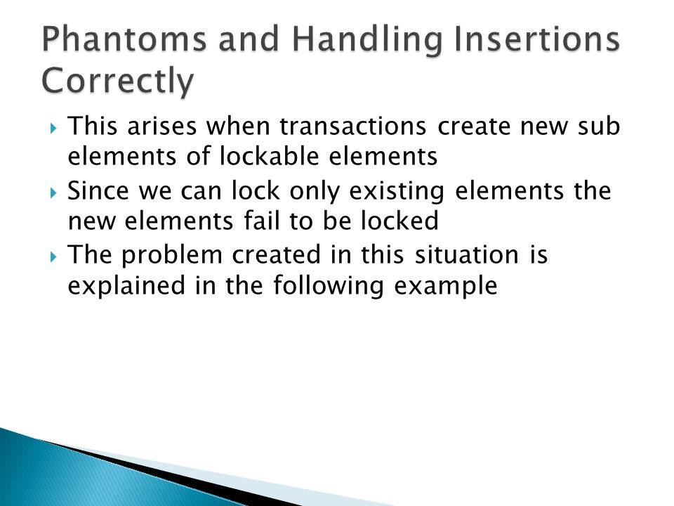  This arises when transactions create new sub elements of lockable elements  Since we can lock only existing elements the new elements fail to be locked  The problem created in this situation is explained in the following example