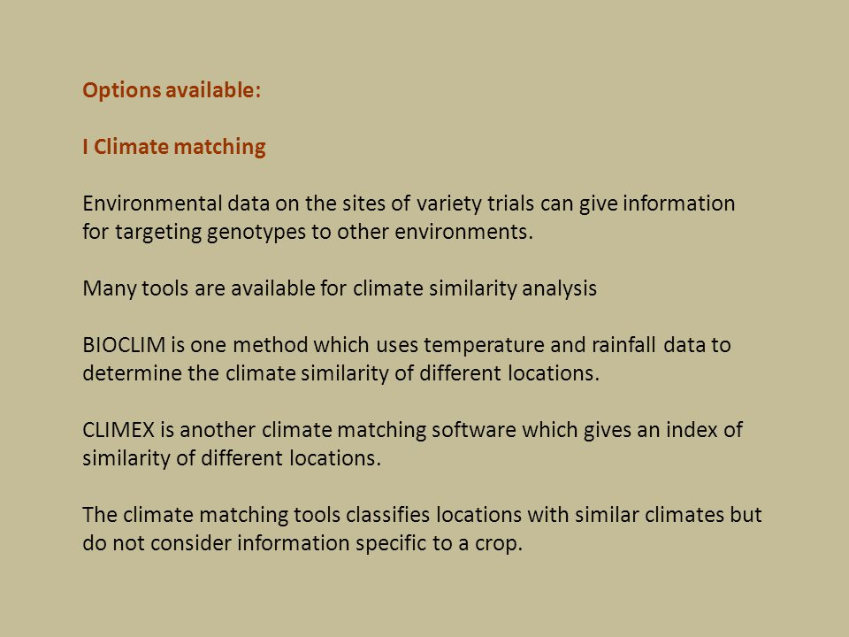 Options available: I Climate matching Environmental data on the sites of variety trials can give information for targeting genotypes to other environments.