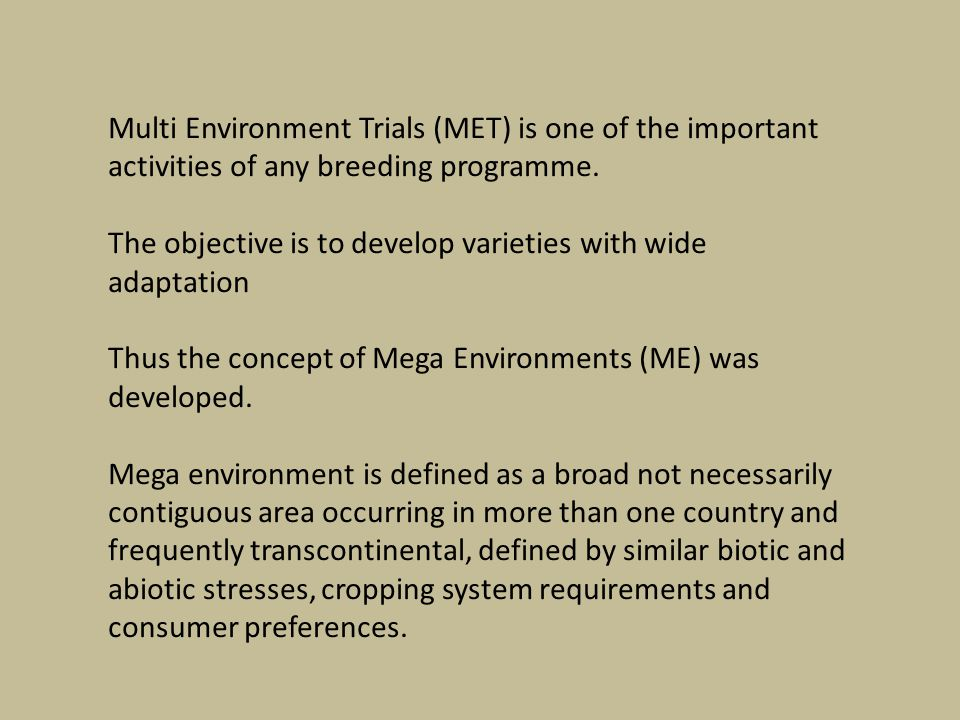 Multi Environment Trials (MET) is one of the important activities of any breeding programme.