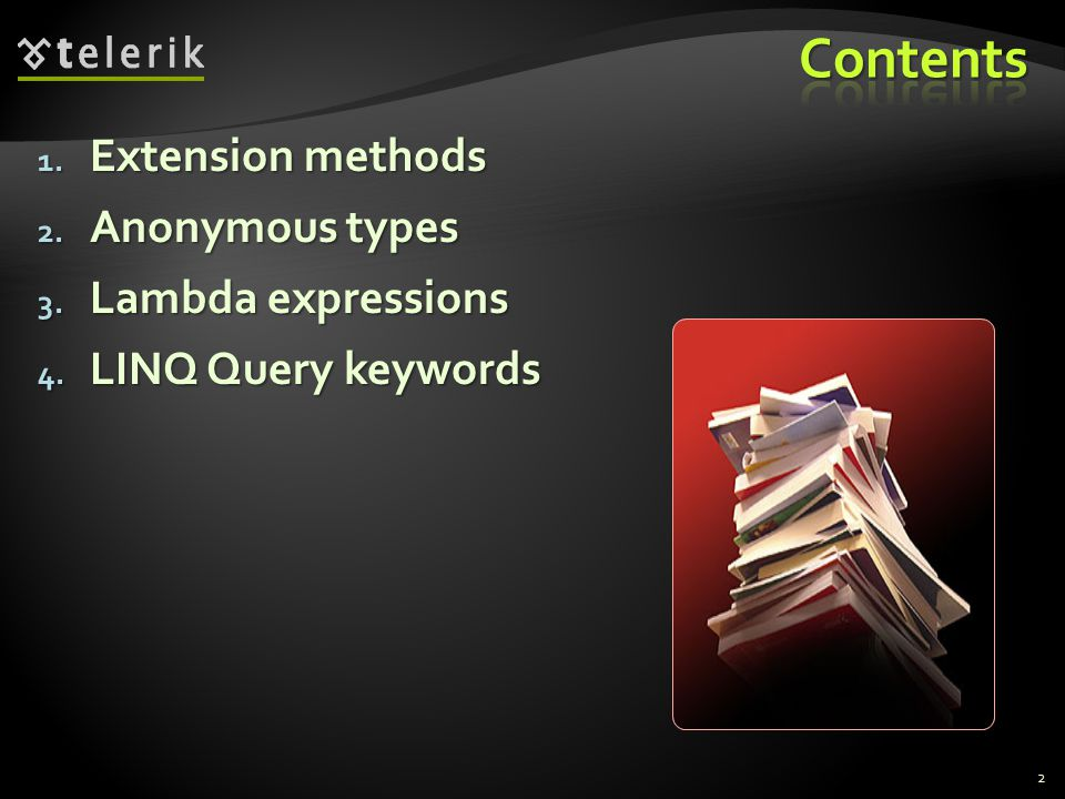 1. Extension methods 2. Anonymous types 3. Lambda expressions 4. LINQ Query keywords 2