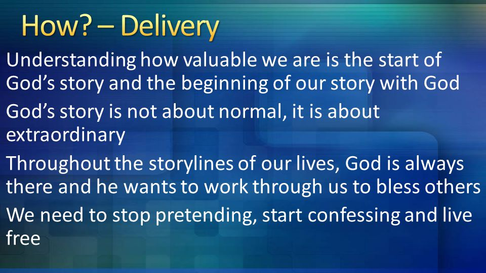 Understanding how valuable we are is the start of God's story and the beginning of our story with God God's story is not about normal, it is about extraordinary Throughout the storylines of our lives, God is always there and he wants to work through us to bless others We need to stop pretending, start confessing and live free