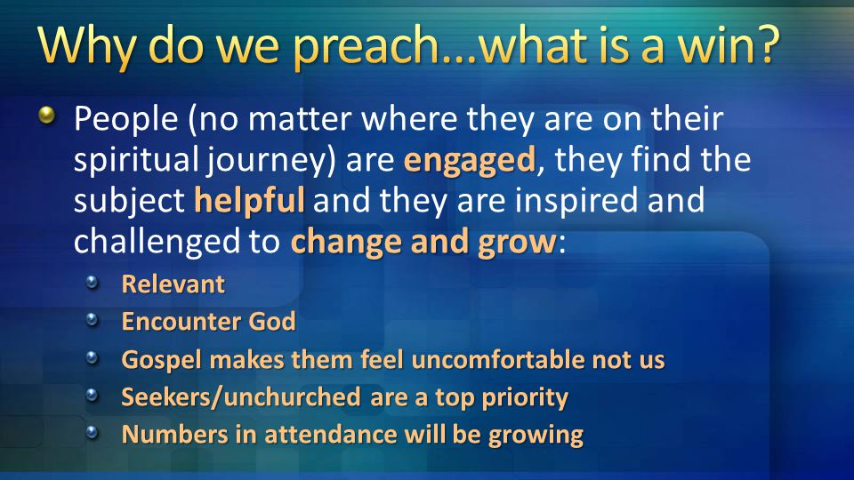 engaged helpful change and grow People (no matter where they are on their spiritual journey) are engaged, they find the subject helpful and they are inspired and challenged to change and grow:Relevant Encounter God Gospel makes them feel uncomfortable not us Seekers/unchurched are a top priority Numbers in attendance will be growing