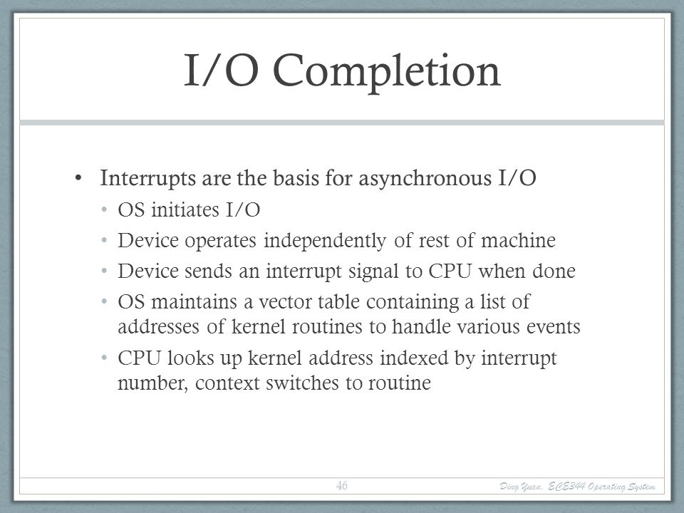 Ding Yuan, ECE344 Operating System 47 I/O Example 1.