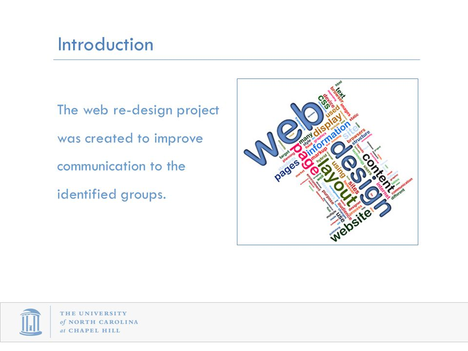 Introduction The web re-design project was created to improve communication to the identified groups.