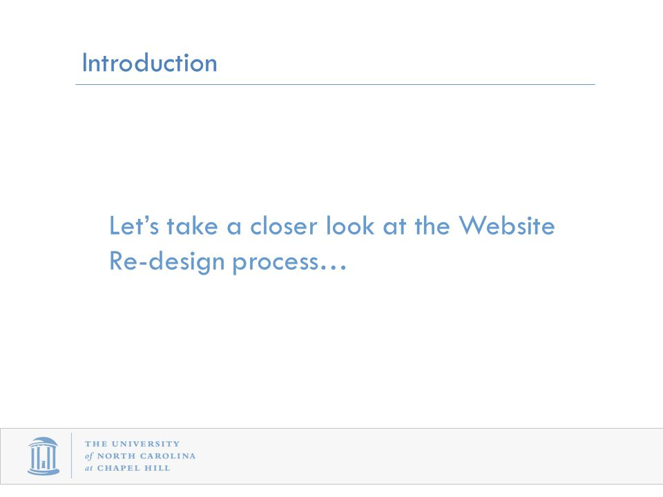 Introduction Let's take a closer look at the Website Re-design process…