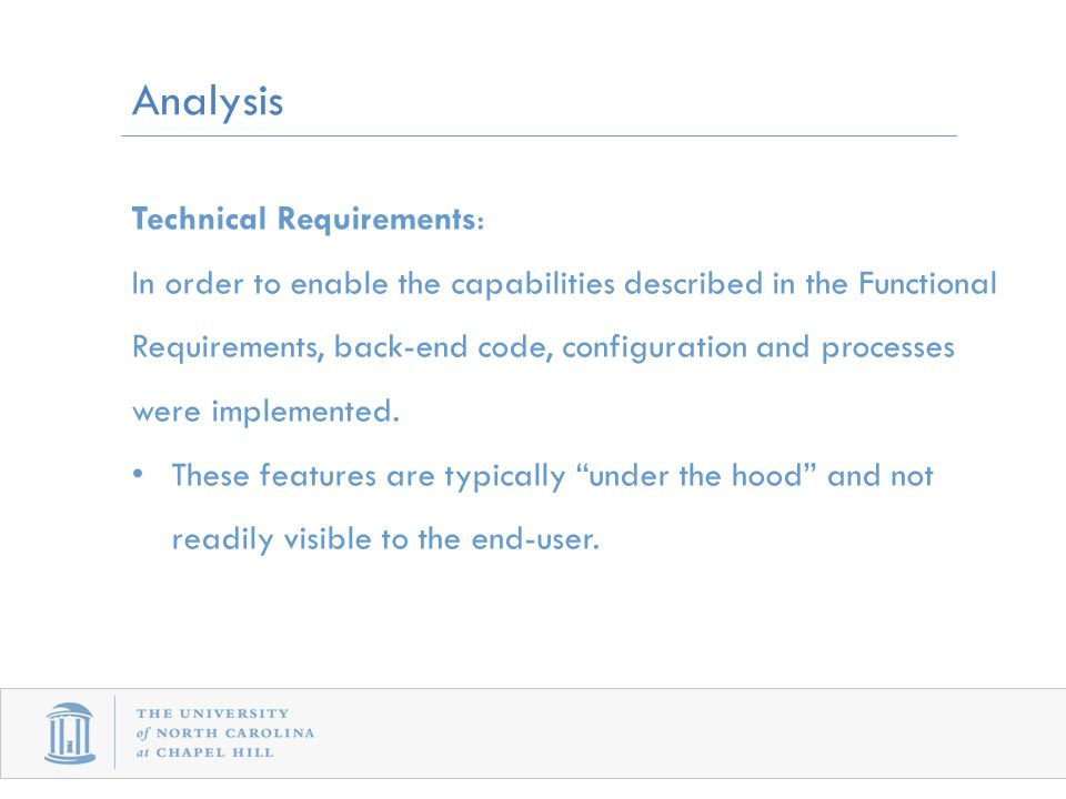 Technical Requirements: In order to enable the capabilities described in the Functional Requirements, back-end code, configuration and processes were implemented.