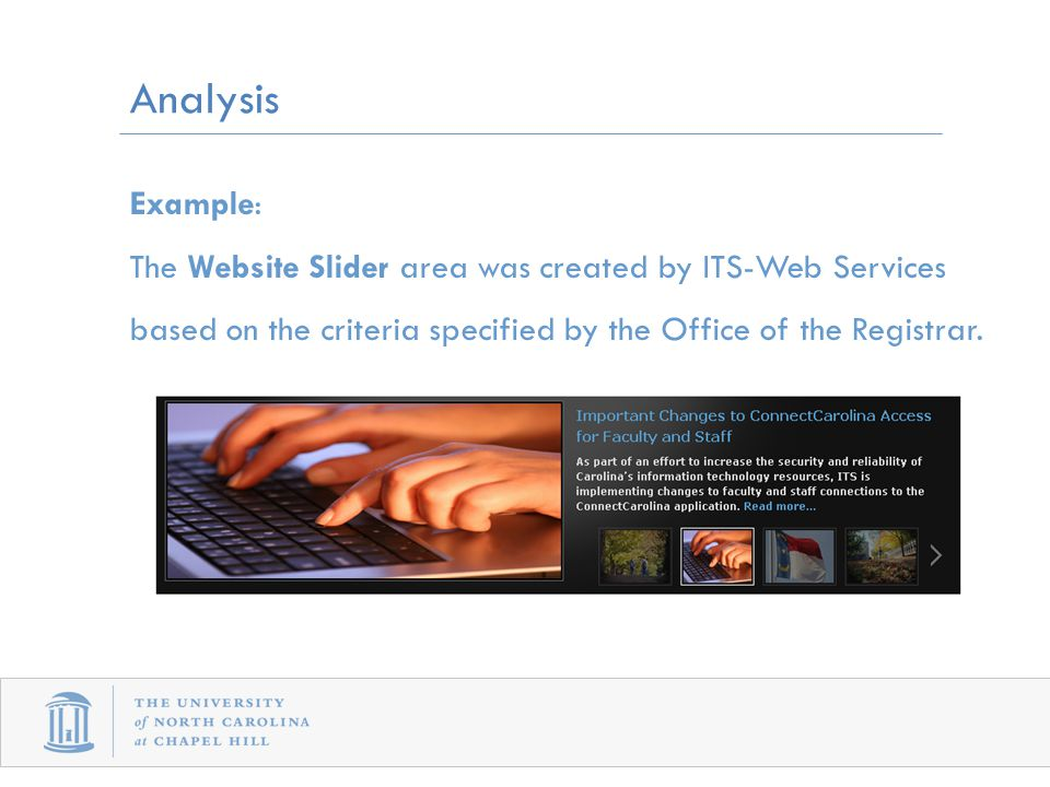 Example: The Website Slider area was created by ITS-Web Services based on the criteria specified by the Office of the Registrar.