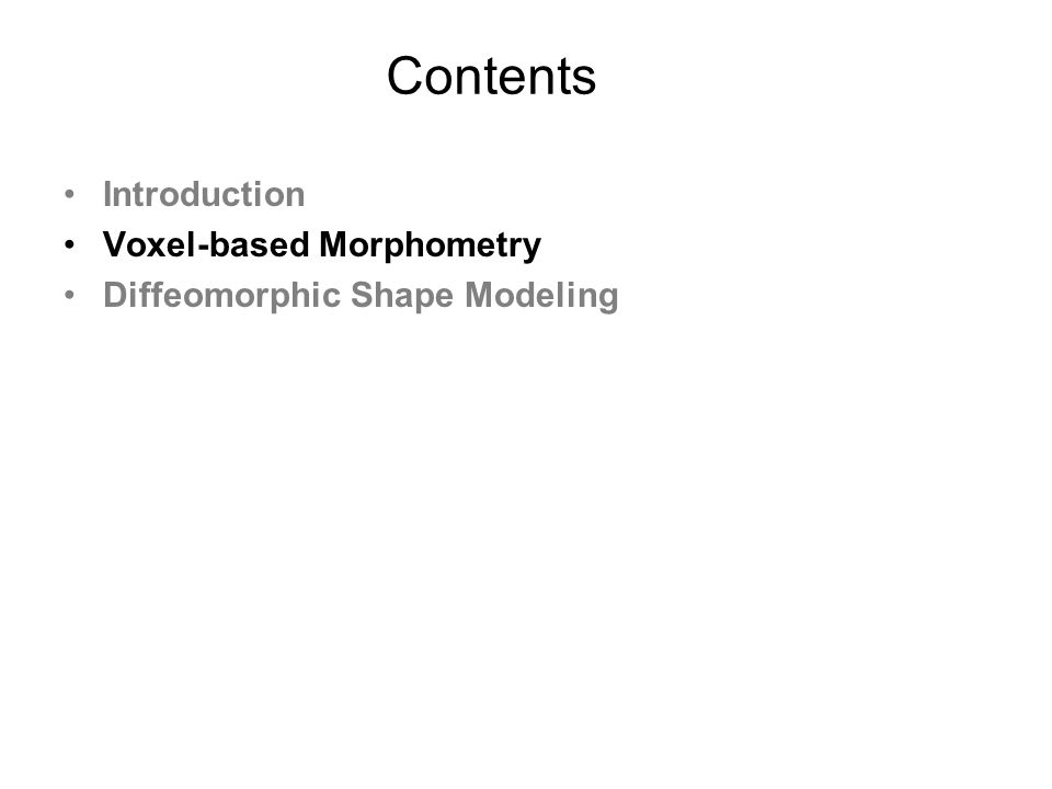 Contents Introduction Voxel-based Morphometry Segmentation Diffeomorphic Shape Modelling