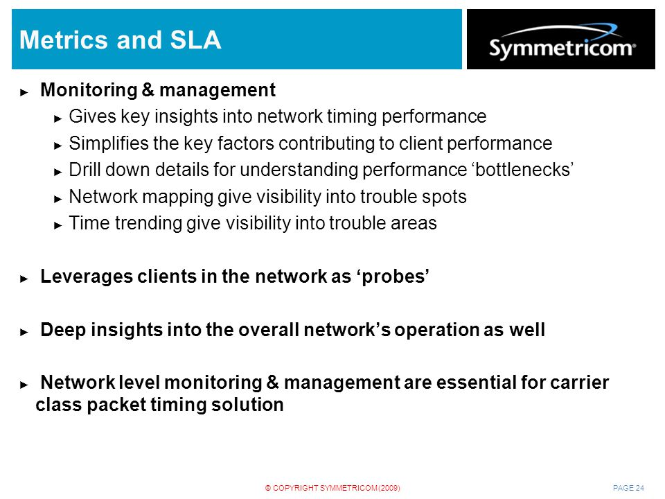PAGE 24© COPYRIGHT SYMMETRICOM (2009) Metrics and SLA ► Monitoring & management ► Gives key insights into network timing performance ► Simplifies the