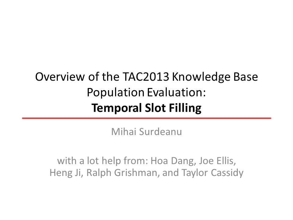 Introduction Temporal Slot filling (TSF): grounds fillers extracted by SF by finding the start and end dates when they were valid.