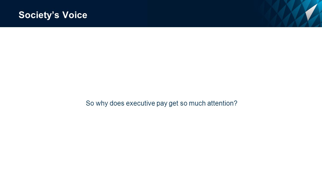 Society's Voice So why does executive pay get so much attention
