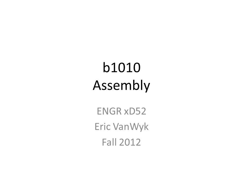 b1010 Assembly ENGR xD52 Eric VanWyk Fall 2012