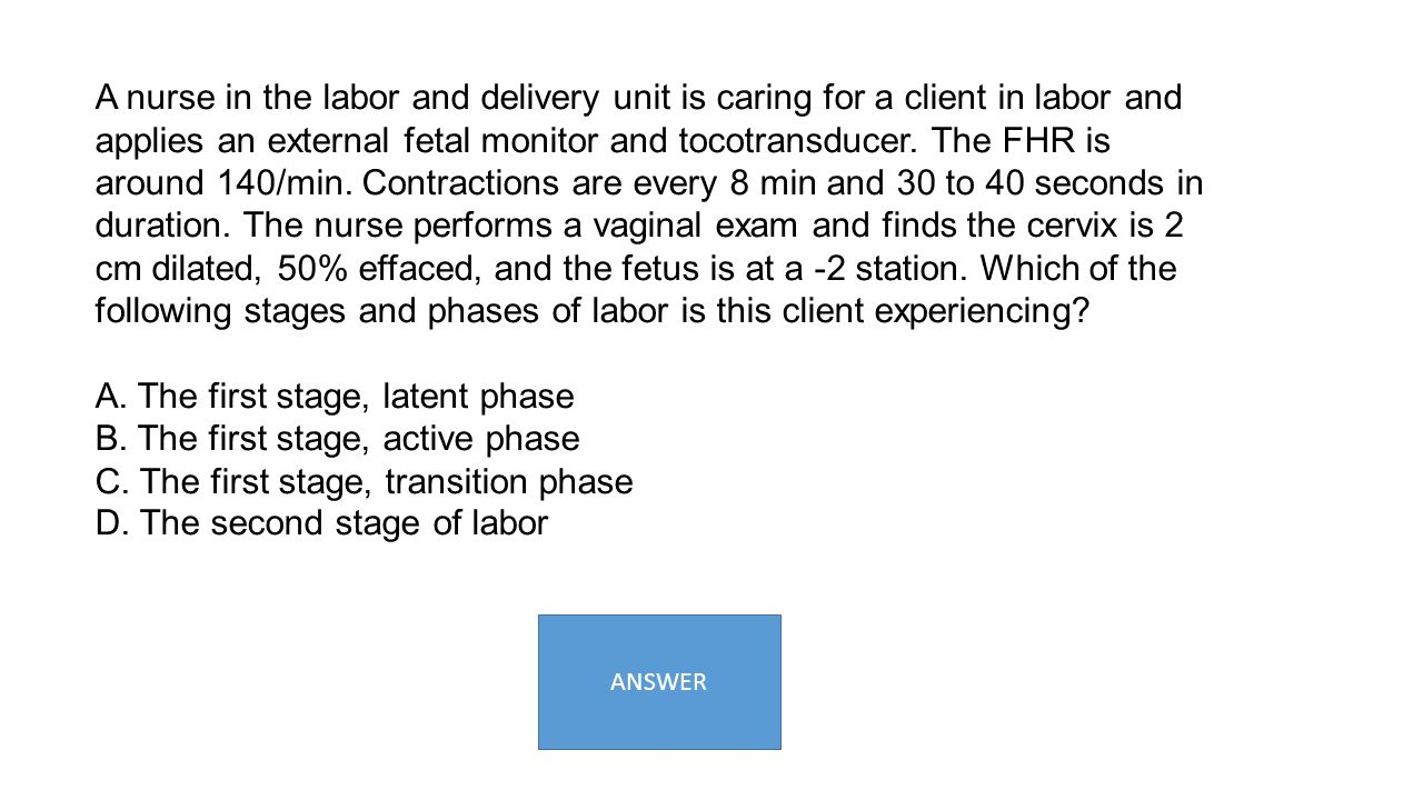 A nurse in the labor and delivery unit is caring for a client in labor and applies an external fetal monitor and tocotransducer. The FHR is around 140