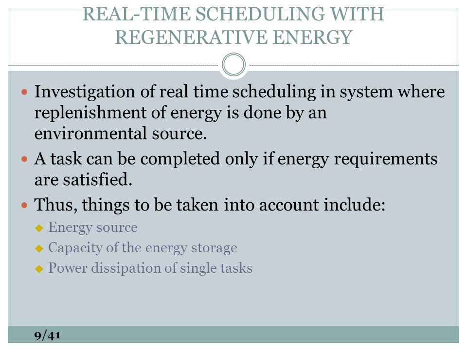 REAL-TIME SCHEDULING WITH REGENERATIVE ENERGY Investigation of real time scheduling in system where replenishment of energy is done by an environmental source.