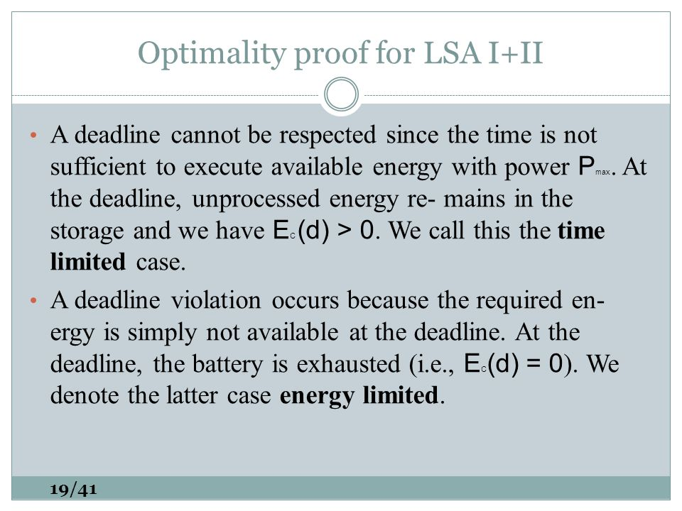 Optimality proof for LSA I+II A deadline cannot be respected since the time is not sufficient to execute available energy with power P max.