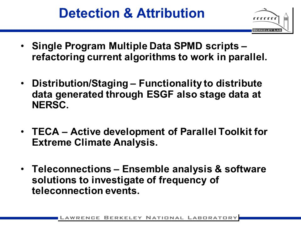Detection & Attribution Single Program Multiple Data SPMD scripts – refactoring current algorithms to work in parallel. Distribution/Staging – Functio