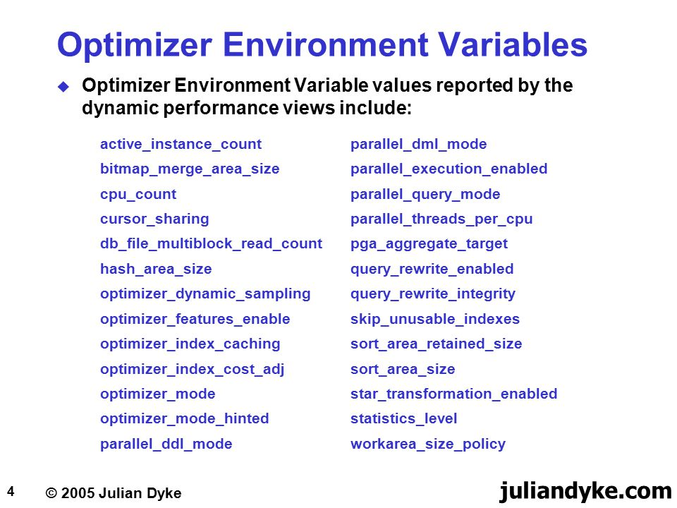 © 2005 Julian Dyke juliandyke.com 4 Optimizer Environment Variables  Optimizer Environment Variable values reported by the dynamic performance views