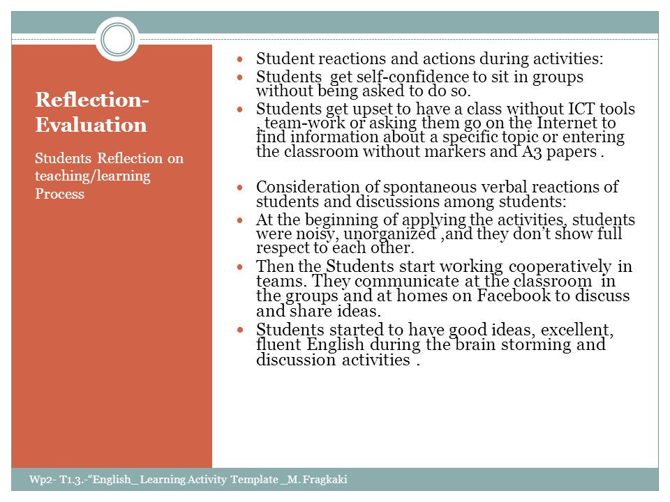 Reflection- Evaluation Students Reflection on teaching/learning Process Student reactions and actions during activities: Students get self-confidence to sit in groups without being asked to do so.