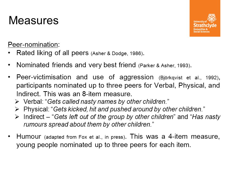 Measures Peer-nomination: Rated liking of all peers (Asher & Dodge, 1986).