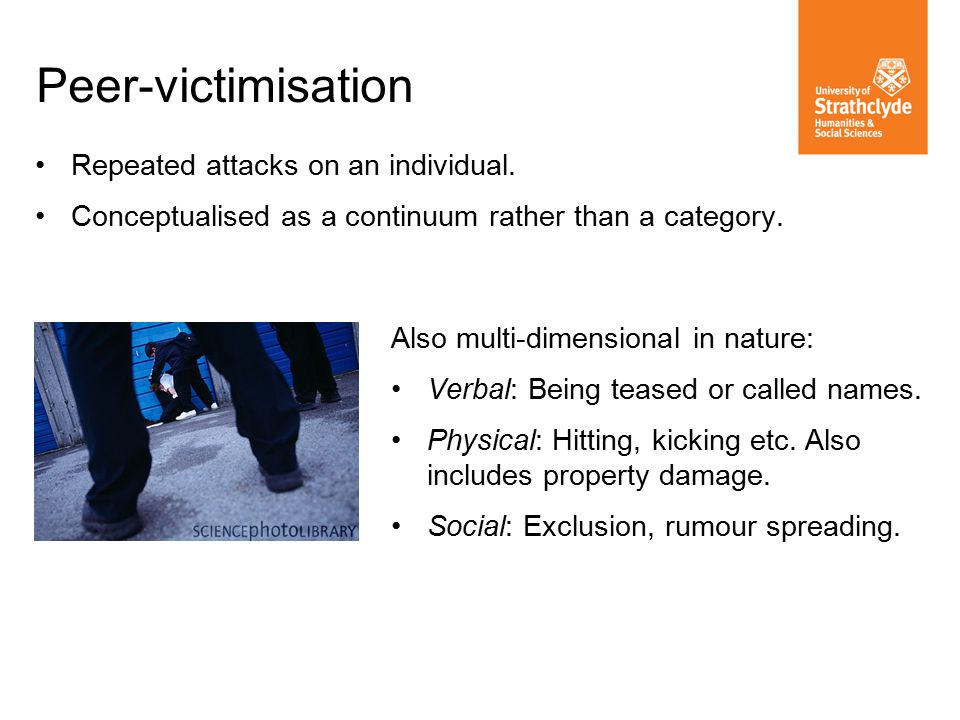 Peer-victimisation Repeated attacks on an individual.