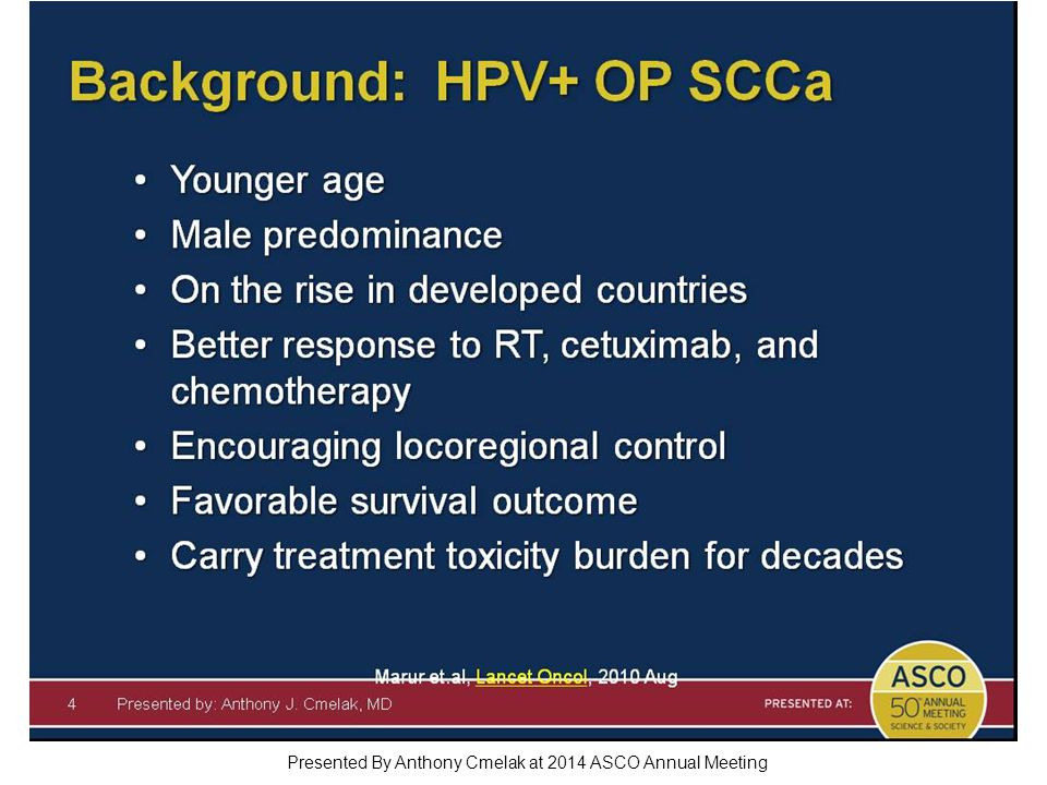 Background: HPV+ OP SCCa Presented By Anthony Cmelak at 2014 ASCO Annual Meeting