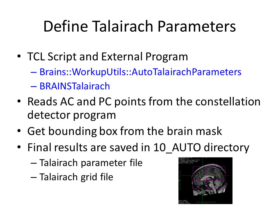 Define Talairach Parameters TCL Script and External Program – Brains::WorkupUtils::AutoTalairachParameters – BRAINSTalairach Reads AC and PC points fr