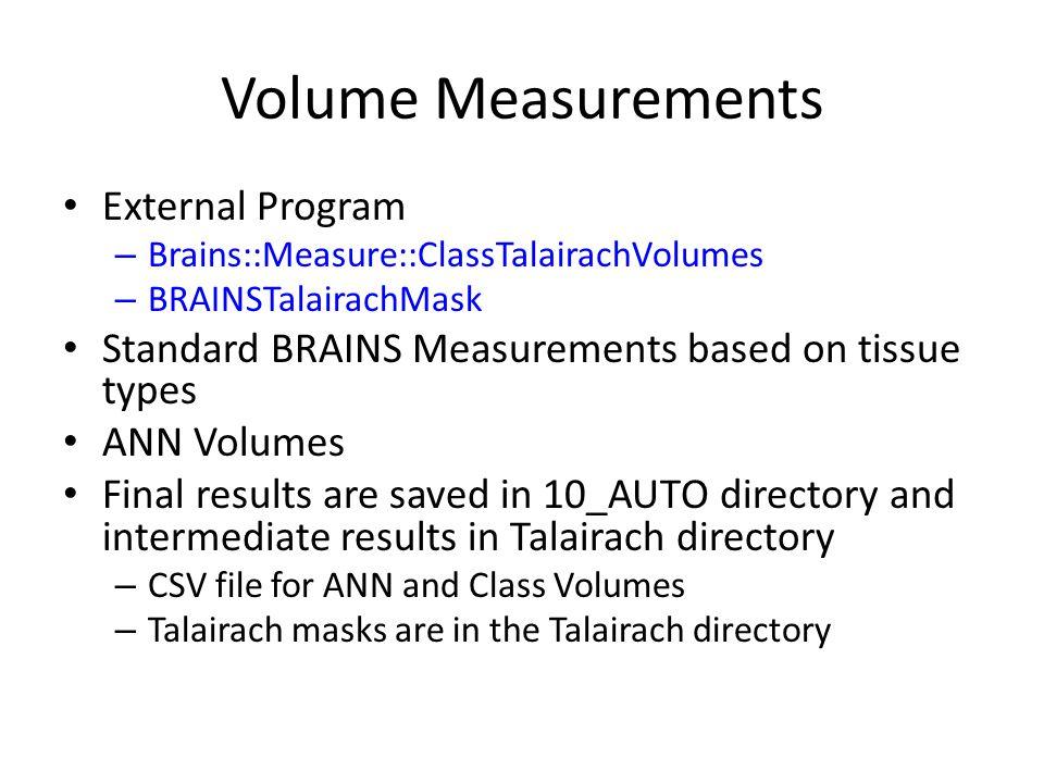 Volume Measurements External Program – Brains::Measure::ClassTalairachVolumes – BRAINSTalairachMask Standard BRAINS Measurements based on tissue types