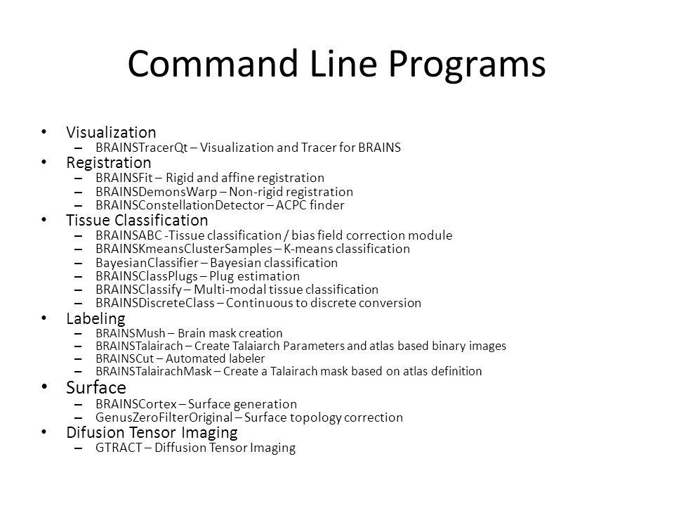 Command Line Programs Visualization – BRAINSTracerQt – Visualization and Tracer for BRAINS Registration – BRAINSFit – Rigid and affine registration –