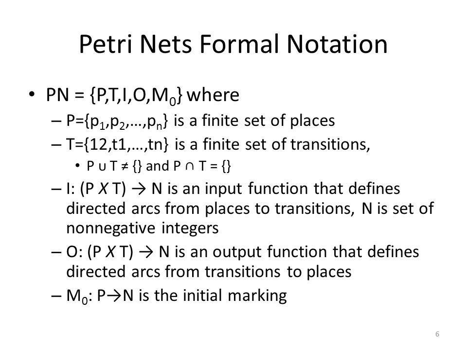 Petri Nets Formal Notation Formalize this Petri Net PN = {P,T,I,O,M 0 } 7